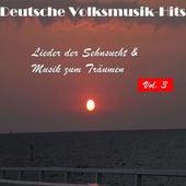 Deutsche Volksmusik Hits - Lieder der Sehnsucht & Musik zum Träumen, Vol. 3 by Various Artists