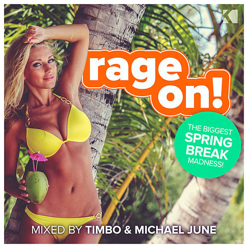 Rage On! (The Biggest Spring Break Madness) (Mixed By Timbo & Michael June) by Various Artists