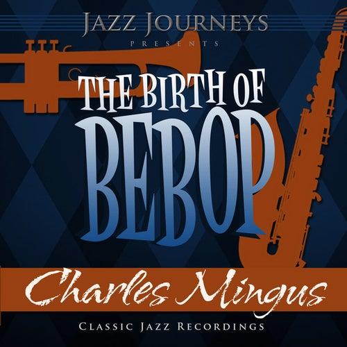 Jazz Journeys Presents the Birth of Bebop - Charles Mingus by Charles Mingus