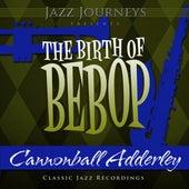 Jazz Journeys Presents the Birth of Bebop - Cannonball Adderley de Cannonball Adderley