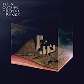 Flux Outside by Royal Bangs