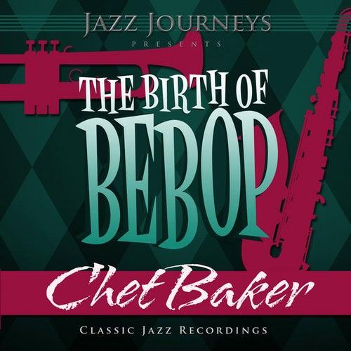 Jazz Journeys Presents the Birth of Bebop - Chet Baker by Chet Baker