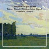 Delphin & Nicolaus Adam Strunck: Complete Organ Works by Friedhelm Flamme