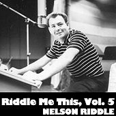 Riddle Me This, Vol. 5 by Nelson Riddle