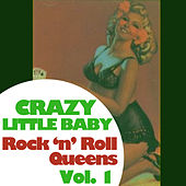 Crazy Little Baby: Rock 'N' Roll Queens, Vol. 1 by Various Artists
