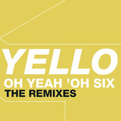 Oh Yeah 'Oh Six - The Remixes von Yello