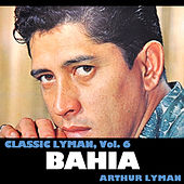 Classic Lyman, Vol. 6: Bahia von Arthur Lyman