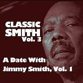Classic Smith, Vol. 3: A Date with Jimmy Smith, Vol. 1 von Jimmy Smith