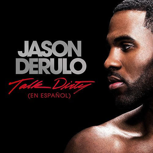 Talk Dirty [en Español] [feat. 2 Chainz] by Jason Derulo