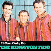 It Can Only Be de The Kingston Trio
