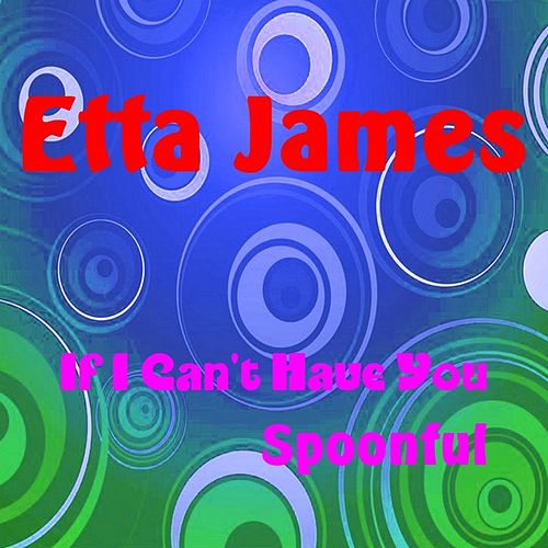 If I Can't Have You by Etta James