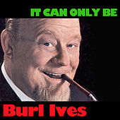 It Can Only Be by Burl Ives