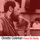 Focus on Sanity by Ornette Coleman