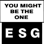 You Might Be the One by ESG