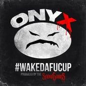 Wakedafucup di Onyx