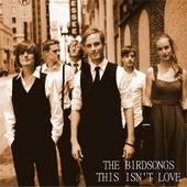 This Isn't Love (Radio Edit) by The Birdsongs