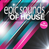 Epic Sounds of House - 60 Tracks by Various Artists