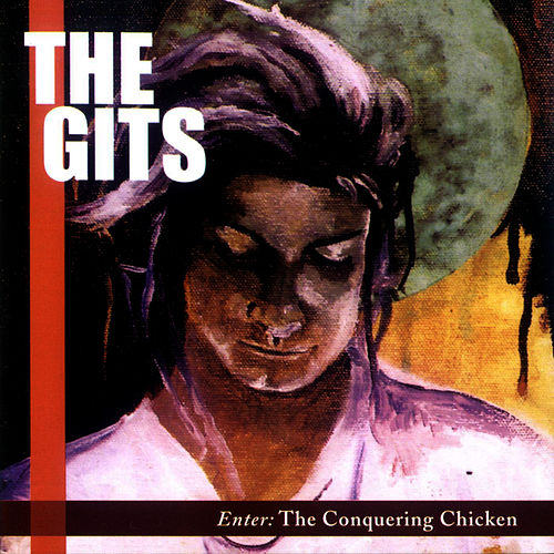 Enter: The Conquering Chicken by The Gits