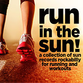 Run in the Sun - A Collection of Sun Records Rockabilly for Running and Workouts with Jerry Lee Lewis, Bill Riley, Carl Perkins, Sonny Burgess, And More! by Various Artists