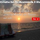 Deutsche Volksmusik Hits - Balladen: Es lebe die Liebe! Lieder zur Hochzeit, zum Träumen und mehr..., Vol. 4 by Various Artists