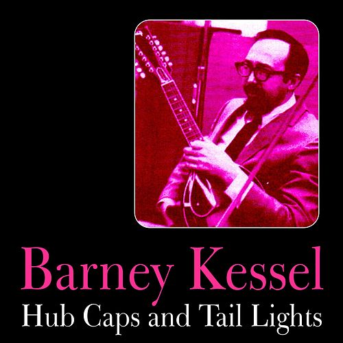 Hub Caps and Tail Lights by Barney Kessel