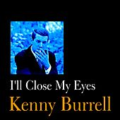 I'll Close My Eyes by Kenny Burrell
