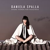 Ahora vienen por nosotros de Daniela Spalla