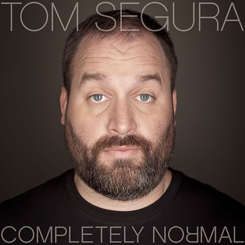 Completely Normal by Tom Segura