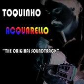 Acquarello: The Original Soundtrack (Aquarela) by Toquinho