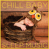 Chill Baby Sleep Music: The Most Relaxing Music to Help Baby Sleep by Various Artists