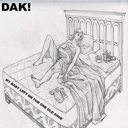 My Baby Left Me for One Old Shoe by DAK