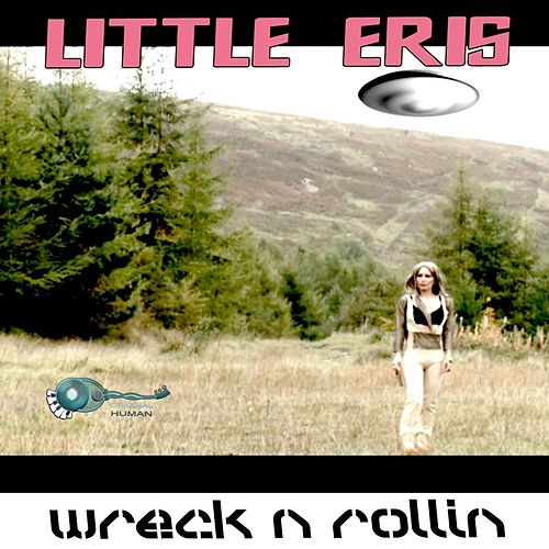Wreck N Rollin by Little Eris