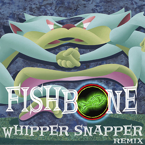 Whipper Snapper by Fishbone