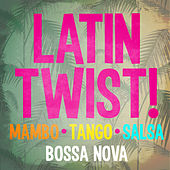 Latin Twist! Mambo Tango Salsa & Bossa Nova de Various Artists