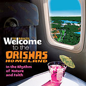 Welcome To The ORISHAS HOMELAND - In The Rhythm Of Nature And Faith de Various Artists