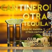 Cantinero! Otra Tequila! Cruz de Madera y Otros Exitos Vol.1 Presentado por Club Corridos by Various Artists
