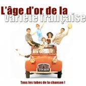 L'âge d'or de la variété française (Tous les tubes de la chanson !) de Various Artists