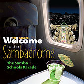 Welcome To The SAMBADROME - The Samba Schools Parade de Various Artists
