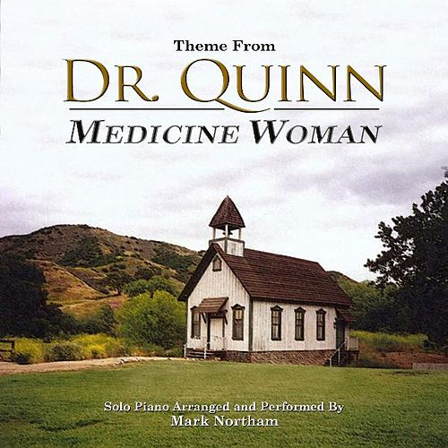 Dr. Quinn, Medicine Woman (Theme from the TV Series for Solo Piano) by Mark Northam