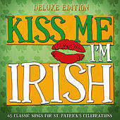 Kiss Me I'm Irish 2014 (Deluxe Edition 65 Classic Songs for St. Patrick's Celebrations) by Various Artists