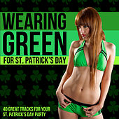 Wearing Green for St. Patrick's day (40 Great Tracks for Your St. Patricks Day Party) by Various Artists