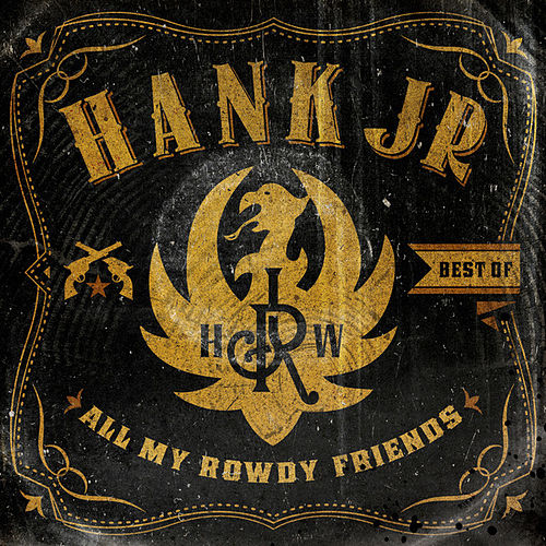 Best Of - All My Rowdy Friends by Hank Williams, Jr.