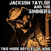 Two More Bottles of Wine by Jackson Taylor & the Sinners