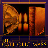 The Catholic Mass by The Brotherhood Of St. Gregory And The Sisters Of Mercy Choir