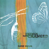 Things Have Changed by David Myles