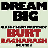 Dream Big: Classic Songs Written by Burt Bacharach, Vol. 1 von Various Artists
