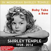 Baby Take a Bow (Authentic Recodings from Her Movies 1934 -1938) by Shirley Temple
