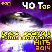 40 Top Progressive & Fullon Goa Trance Hits 2014 - Best of Hard Dance Acid Techno Power Trance de Various Artists