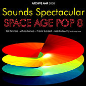 Sounds Spectacular: Space Age Pop Volume 8 by Various Artists