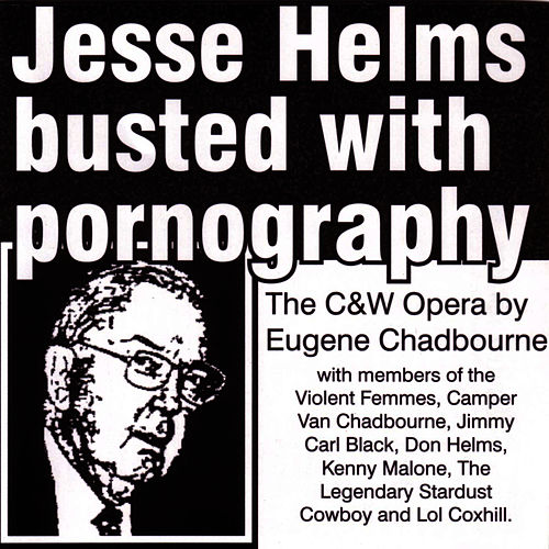 Jesse Helms Busted With Pornography by Eugene Chadbourne